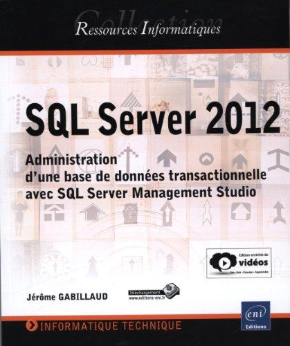 SQL Server 2012 - Administration d'une base de données transactionnelle avec SQL Server Management Studio (édition enrichie de vidéos) par Jérôme GABILLAUD