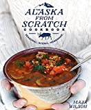 The Alaska from Scratch Cookbook: Seasonal. Scenic. Homemade - Best Reviews Guide