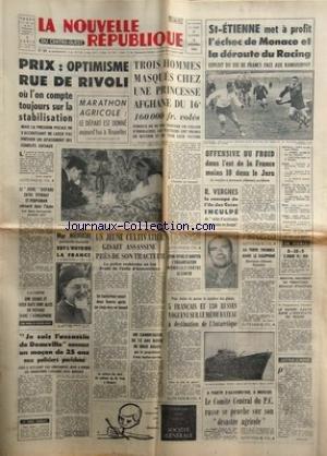 NOUVELLE REPUBLIQUE (LA) [No 5849] du 09/12/1963 - MARATHON AGRICOLE A BRUXELLES -3 HOMMES MASQUES CHEZ UNE PRINCESSE AFGHANE DU 16EME -LE JODEL DISPARU ENTRE EPERNAY ET PERPIGNAN RETROUVE DANS L'AUBE -MGR MEOUCHI EST L'HOTE DE LA FRANCE -JE SUIS L'ASSASSIN DE DEAUVILLE ANNONCE UN MACON DE 25 ANS -MOSCOU / LE DESASTRE AGRICOLE -DES FRANCAIS ET DES RUSSES SUR UN MEME BATEAU A DESTINATION DE L'ANTARCTIQUE -R. VERGNES LE RESCAPE DE L'ILE DES COCOS INCULPE -INCIDENT DE FRONTIERE SOMALO - ETHIOPIEN