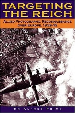 Targeting the Reich: Allied Photographic Reconnaissance Over Europe, 1939-1945 por Dr. Alfred Price
