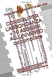 CONSIGLI PER L'ABBONDANZA + 10 ASSEGNI ALL'UNIVERSO: MANUALE DI PRATICHE E CONSIGLI PER L'ABBONDANZA NELLATUA VITA + 10 ASSEGNI ALL'UNIVERSO