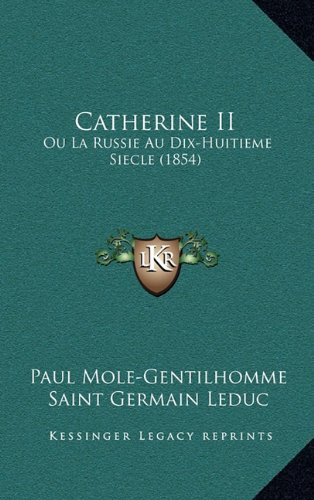 Catherine II: Ou La Russie Au Dix-Huitieme Siecle (1854)