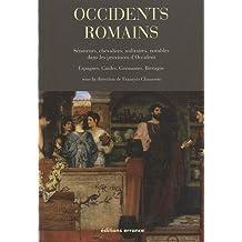 Occidents romains : Sénateurs, chevaliers, militaires, notables dans les provinces d'Occident (Espagnes, Gaules, Germanies, Bretagne)