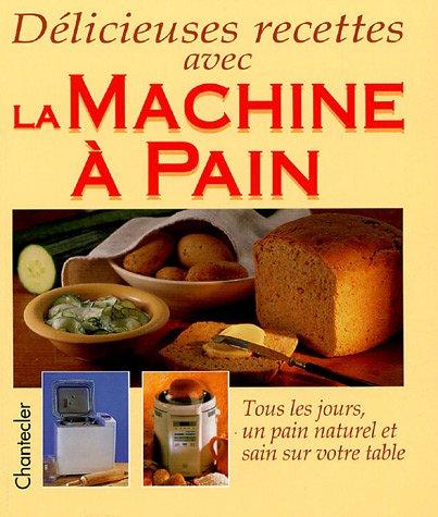 Delicieuses recettes avec la machine a pain
