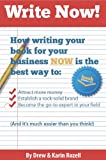 Write Now! How writing your book for your business NOW is the best way to attract money, establish a rock-solid brand, and become a go-to expert in your ... easier than you think!) (English Edition)