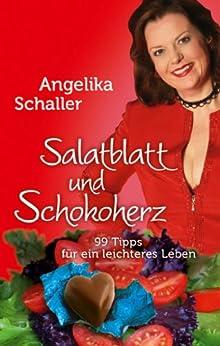 Salatblatt und Schokoherz - 99 Tipps für ein leichteres Leben von [Schaller, Dr. Angelika]