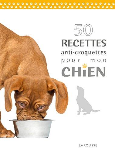 50 recettes anti-croquettes pour mon chien par Brigitte Bulard-Cordeau