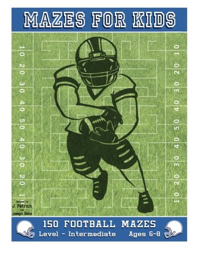 Mazes for Kids: 150 Football Mazes: Level Intermediate