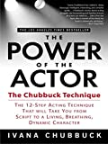 The Power of the Actor: The Chubbuck Technique - The 12-Step Acting Technique That Will Take You from Script to a Living, Breathing, Dynamic Character