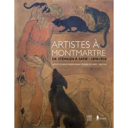 Artistes à Montmartre : De Steinlen à Satie : 1870-1910