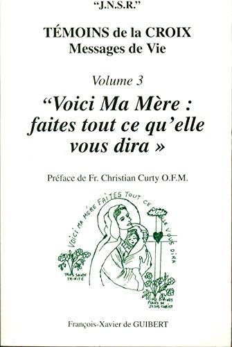 Temoins de la Croix, tome 3 : Voici ma mère, faites tout ce qu'elle dira