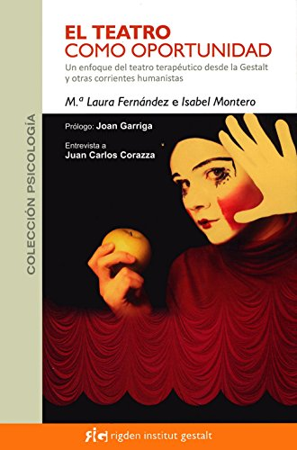 El teatro como oportunidad: Un enfoque del teatro terapéutico desde la Gestalt y otras corrientes humanistas (Psicología) por M.ª Laura Fernández Gastelú