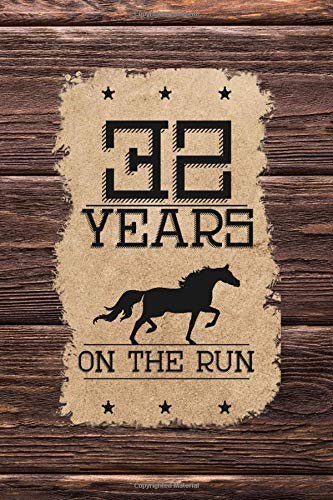 32nd Birthday Journal: Lined Journal / Notebook - Western Themed 32 yr Old Gift - Fun And Practical Alternative to a Card - 32nd Birthday Gifts For Men and Women - 32 Years On The Run -