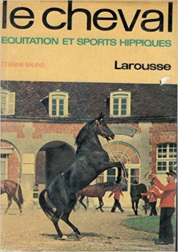 Le Cheval, équitation et sports hippiques, préface du colonel Challan-Belval, illustrations de P. Chambry et M. Jacquot par Saurel Étienne