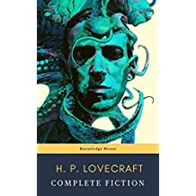 The Complete Fiction of H. P. Lovecraft: At the Mountains of Madness, The Call of Cthulhu: The Case of Charles Dexter Ward, The Shadow over Innsmouth, ... (English Edition)