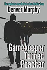 Gamekeeper Turned Poacher: The protector has turned predator in this gripping crime thriller (British Crime Series) Paperback
