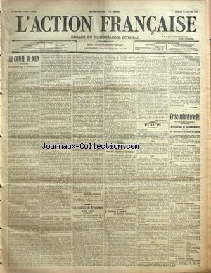 ACTION FRANCAISE (L') [No 13] du 13/01/1912 - AU COMTE DE MUN - COMMENCONS PAR LE COMMENCEMENT PAR CHARLES MAURRAS - LES RESULTATS DU RECENSEMENT DE 1911 - ILS PROUVENT QUE L'ENVAHISSEMENT DE LA FRANCE PAR LES ETRANGERS PREND DES PROPORTIONS FORMIDABLES - LA FUITE DE L'INSTITUTEUR BEUCKE - PENDANT L'ENQUETE DE M. BEDOREZ - M. BEDOREZ A TROMPE LE CONSEIL MUNICIPAL PAR MAURICE PUJO - ECHOS - AUJOURD'HUI - INSTITUT D'ACTION FRANCAISE - L'AVIS DE LA 'LANTERNEî SUR SON PETIT SOLEILLAND - LA PRESSE
