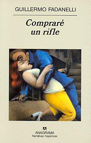 Compraré un rifle (Narrativas hispánicas) por Guillermo Fadanelli