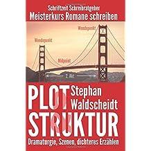 Plot & Struktur: Dramaturgie, Szenen, dichteres Erzählen: Meisterkurs Romane schreiben
