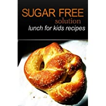 Sugar-Free Solution - Lunch for kids recipes by Sugar-Free Solution (2013-12-02)