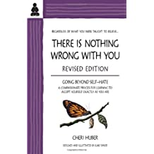 THERE IS NOTHING WRONG WITH YOU: Going Beyond Self-Hate, A Compassionate Process for Learning to Accept Yourself Exactly as You Are