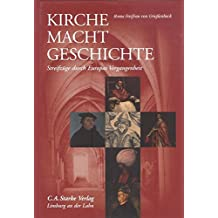 Kirche Macht Geschichte: Streifzüge durch Europas Vergangenheit