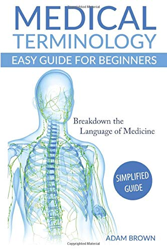 Medical Terminology Easy Guide for Beginners (Medical Terminology, Anatomy and Physiology, Nursing School, Medical Books, Medical School, Physiology, Physiology)