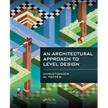 BY Totten, Christopher W ( Author ) [ AN ARCHITECTURAL APPROACH TO LEVEL DESIGN ] Jun-2014 [ Paperback ]