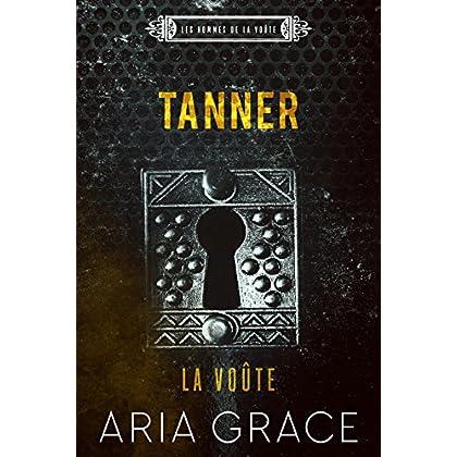 La Voûte ; Tanner (Les hommes de la voûte t. 3)