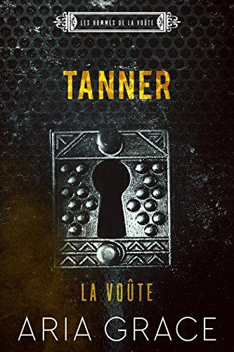 La Voûte ; Tanner (Les hommes de la voûte t. 3) par Aria Grace
