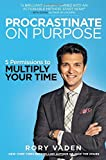 Procrastinate on Purpose HB: 5 Permissions to Multiply Your Time: Written by Rory Vaden, 2015 Edition, Publisher: Perigee [Hardcover]