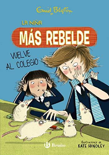 Enid Blyton. La niña más rebelde, 2. La niña más rebelde vuelve al colegio (Castellano - A PARTIR DE 10 AÑOS - PERSONAJES Y SERIES - Enid Blyton. La niña más rebelde) (Spanish Edition)