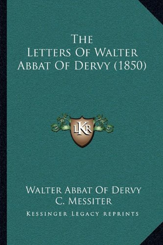 The Letters of Walter Abbat of Dervy (1850) the Letters of Walter Abbat of Dervy (1850)