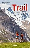 Trail (3e ed) Débuter, s'entraîner et progresser