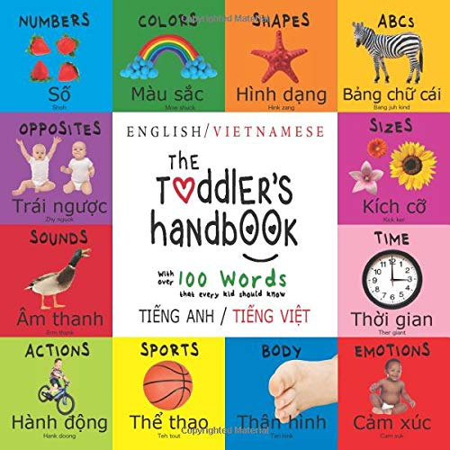 The Toddler's Handbook: Bilingual (English / Vietnamese) (Ti?ng Anh / Ti?ng Vi?t) Numbers, Colors, Shapes, Sizes, ABC Animals, Opposites, and Sounds, ... Early Readers: Children's Learning Books