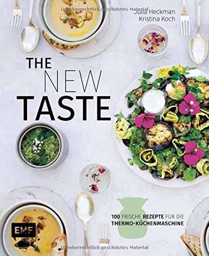 The New Taste - 100 frische Rezepte für die Thermo-Küchenmaschine*