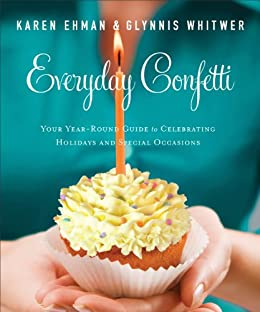 Everyday Confetti: Your Year-Round Guide to Celebrating Holidays and Special Occasions di [Ehman, Karen, Whitwer, Glynnis]