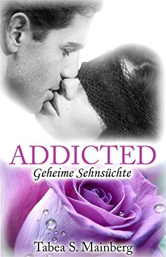ADDICTED - Geheime Sehnsüchte: Erotischer Liebesroman von [Mainberg, Tabea S.]