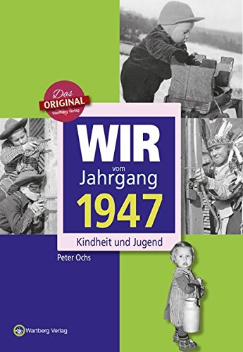 Wir vom Jahrgang 1947 - Kindheit und Jugend (Jahrgangsbände) (Geburtstag Sechzig Themen)