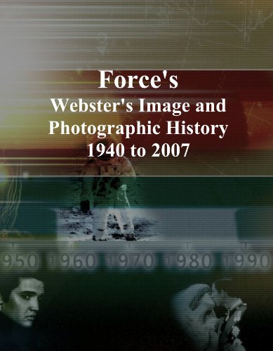 Force's: Webster's Image and Photographic History, 1940 to 2007