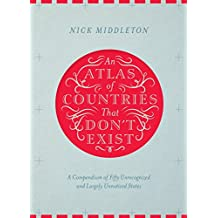 An Atlas of Countries That Don't Exist: A compendium of fifty unrecognized and largely unnoticed states (English Edition)