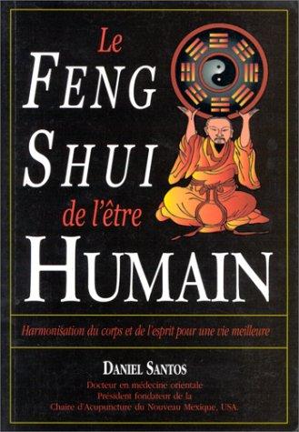 LE FENG SHUI DE L'ETRE HUMAIN. Harmonisation du corps et de l'esprit pour une vie meilleure por Daniel Santos