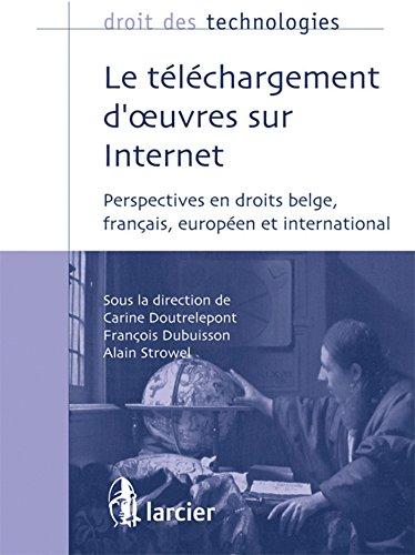 Le téléchargement d'oeuvres sur Internet: Perspectives en droits belge, français, européen et international