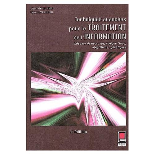 Techniques avancées pour le traitement de l'information : Réseaux de neurones, logique floue, algorithmes génétiques, 2ème édition