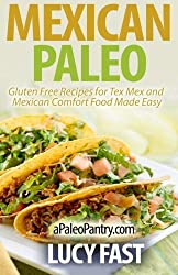 Mexican Paleo: Gluten Free Recipes for Tex Mex and Mexican Comfort Food Made Easy (Paleo Diet Solution Series) by Lucy Fast (2014-08-27)