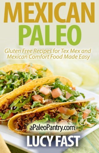 [Mexican Paleo: Gluten Free Recipes for Tex Mex and Mexican Comfort Food Made Easy (Paleo Diet Solution Series)] [By: Fast, Lucy] [August, 2014] - Gluten Free Fast Food