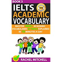 Ielts Academic Vocabulary: Master 1000+ Academic Vocabularies By Topics Explained In 10 Minutes A Day (Book 3) (English Edition)