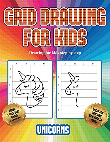 Drawing for kids step by step (Grid drawing for kids - Unicorns): This book teaches kids how to draw using grids