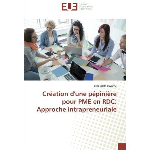 Cr??ation d'une p??pini???re pour PME en RDC: Approche intrapreneuriale by Bob Bilala Luvuma (2016-04-12)