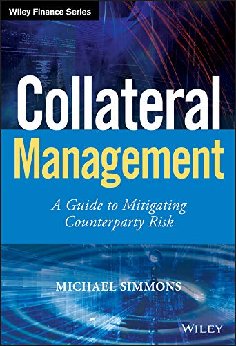 ed8b0fcc1de Collateral Management  A Guide to Mitigating Counterparty Risk (Wiley  Finance)